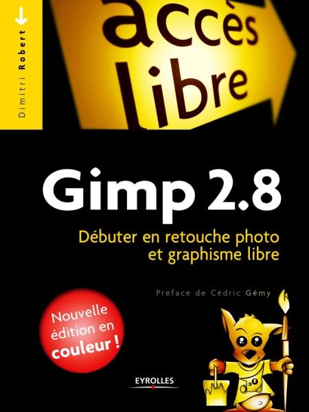 Gimp 2.8 : Débuter en retouche photo et graphisme libre de Dimitri Robert