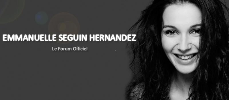 Forum Officiel d'Emmanuelle Seguin Hernandez