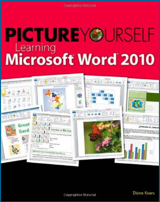 Picture Yourself Learning Microsoft Word 2010: Step-by-Step