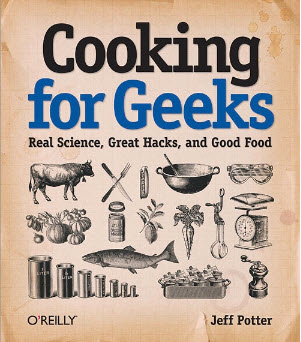 Cooking for Geeks: Real Science, Great Hacks, and Good Food (2010