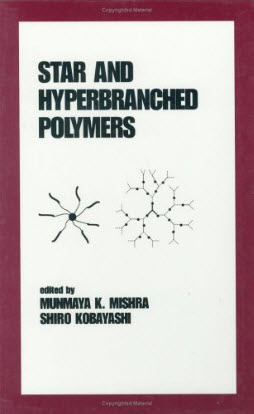 Star and Hyperbranched Polymers (Plastics Engineering) by Munmaya Mishra
