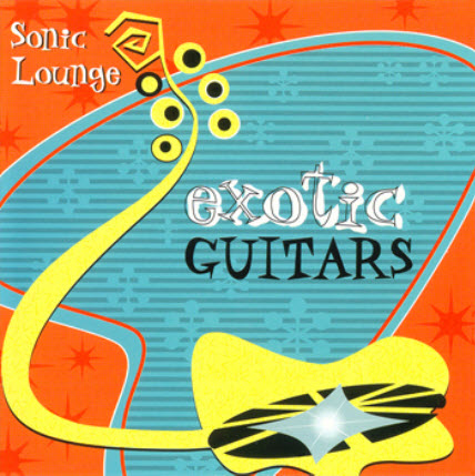 Exotic Guitars - Sonic Lounge