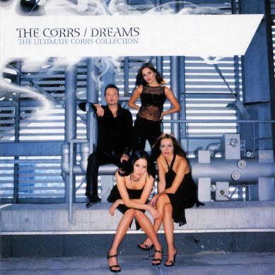 The Corrs - Dreams - The Ultimate Corrs Collection (2007)