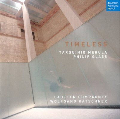 Lautten Compagney - Timeless - Music by Tarquinio Merula and Philip Glass (2010) flac
