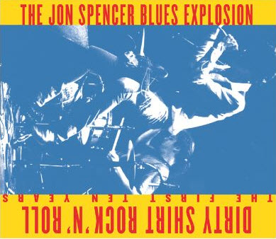 The Jon Spencer Blues Explosion - Dirty Shirt Rock 'N' Roll (2010)