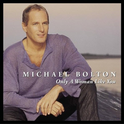 Michael Bolton - Only A Woman Like You (2002)