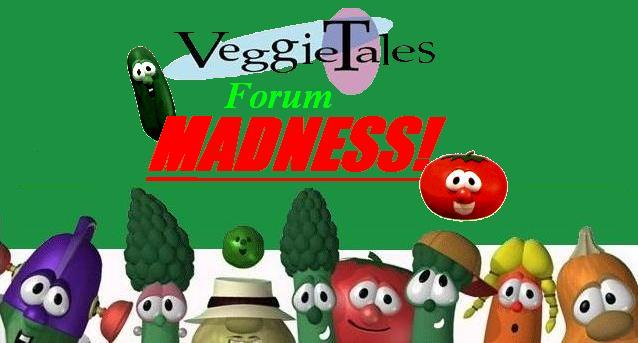 VeggieTales Forum Madness